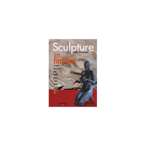 Photo SCULPTURE : GUIDE DES FINITIONS - achat livres-sculpture en ligne avec Cigale et Fourmi