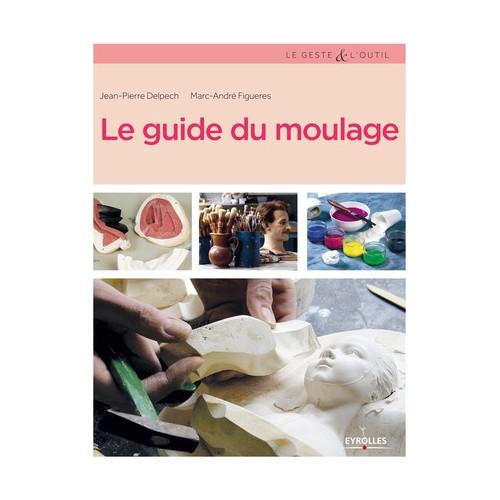 Photo LE GUIDE DU MOULAGE - EYROLLES - achat livres-sculpture en ligne avec Cigale et Fourmi