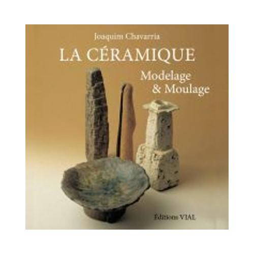 Photo LA CERAMIQUE - MODELAGE ET MOULAGE - achat livres-sur-le-travail-de-la-terre en ligne avec Cigale et Fourmi