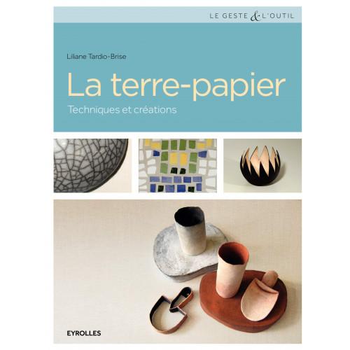 LA TERRE PAPIER - TECHNIQUES & CREATIONS - Livres sur le travail de la terre - Cigale et Fourmi