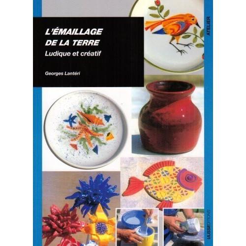 L'EMAILLAGE DE LA TERRE-LUDIQUE &CREATIF - Livres sur l'émail céramique - Cigale et Fourmi