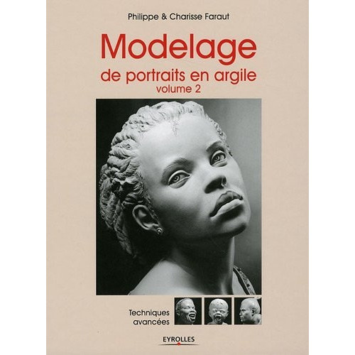 Modelage de portraits en argile, volume 2. Techniques avancées par Philippe Faraut et Charisse Faraut - Livres Sculpture - Cigale et Fourmi