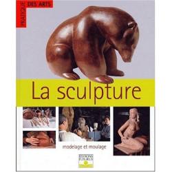 La Sculpture : Modelage et Moulage
