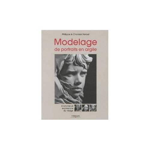 Modelage de portraits en argile - Anatomie et expressions du visage par Philippe et Charisse Faraut - Livres Sculpture - Cigale et Fourmi