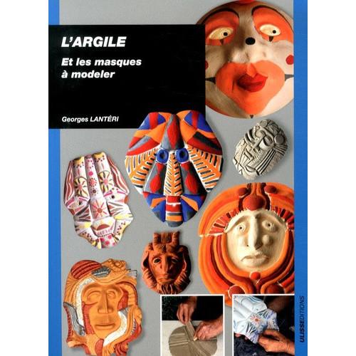 L'ARGILE ET LES MASQUES A MODELER - Livres sur le travail de la terre - Cigale et Fourmi